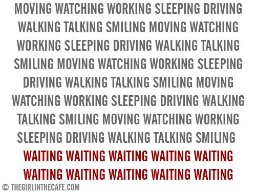 Waiting waiting waiting